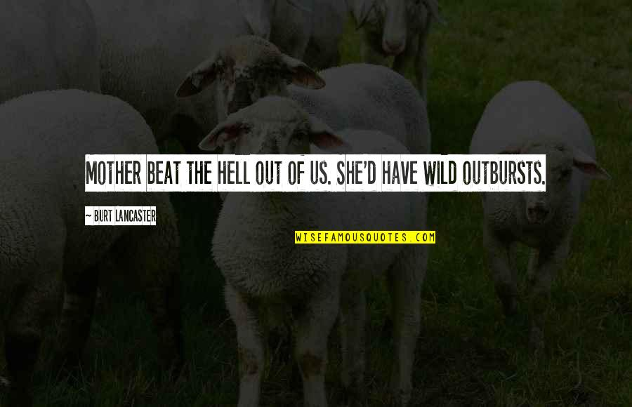Burt Quotes By Burt Lancaster: Mother beat the hell out of us. She'd