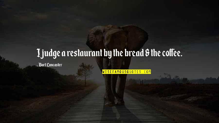 Burt Quotes By Burt Lancaster: I judge a restaurant by the bread &