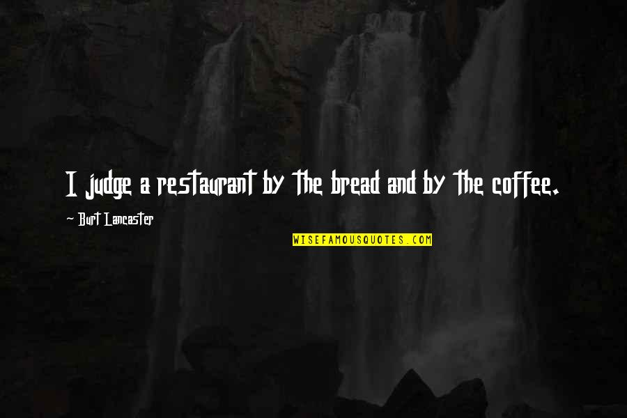 Burt Quotes By Burt Lancaster: I judge a restaurant by the bread and