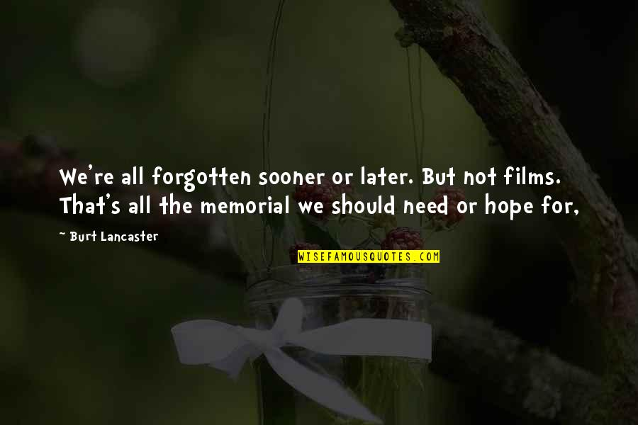 Burt Quotes By Burt Lancaster: We're all forgotten sooner or later. But not