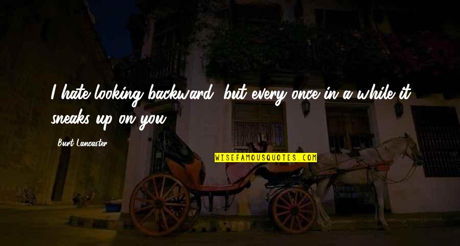 Burt Quotes By Burt Lancaster: I hate looking backward, but every once in