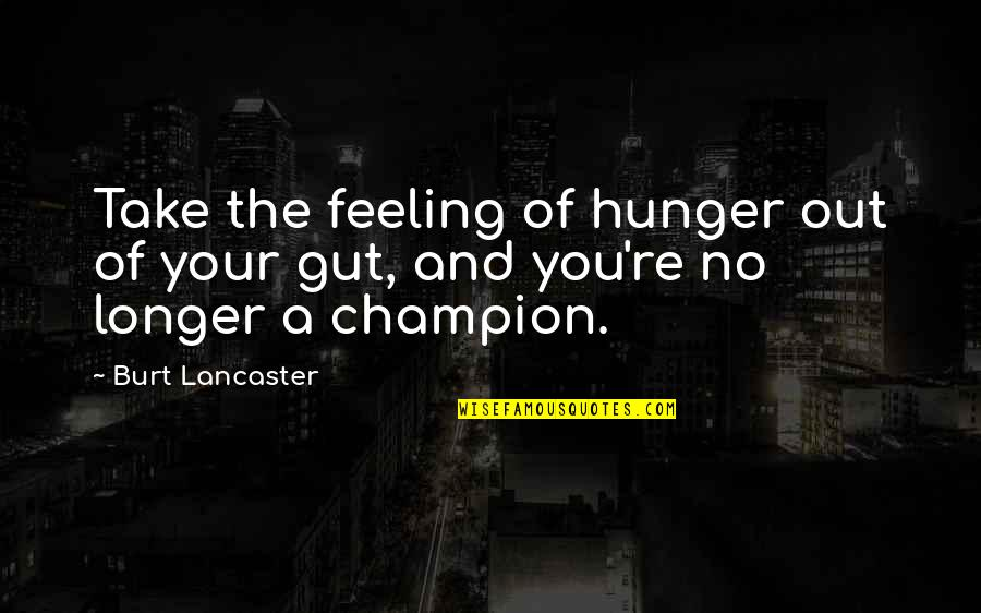 Burt Quotes By Burt Lancaster: Take the feeling of hunger out of your