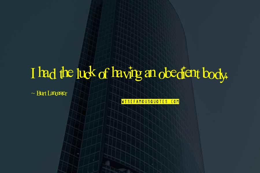 Burt Quotes By Burt Lancaster: I had the luck of having an obedient