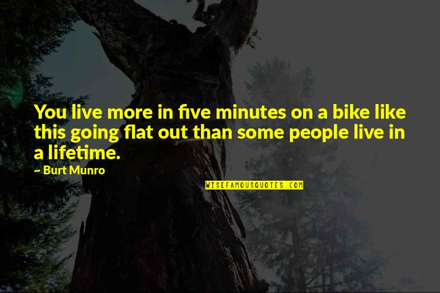 Burt Quotes By Burt Munro: You live more in five minutes on a
