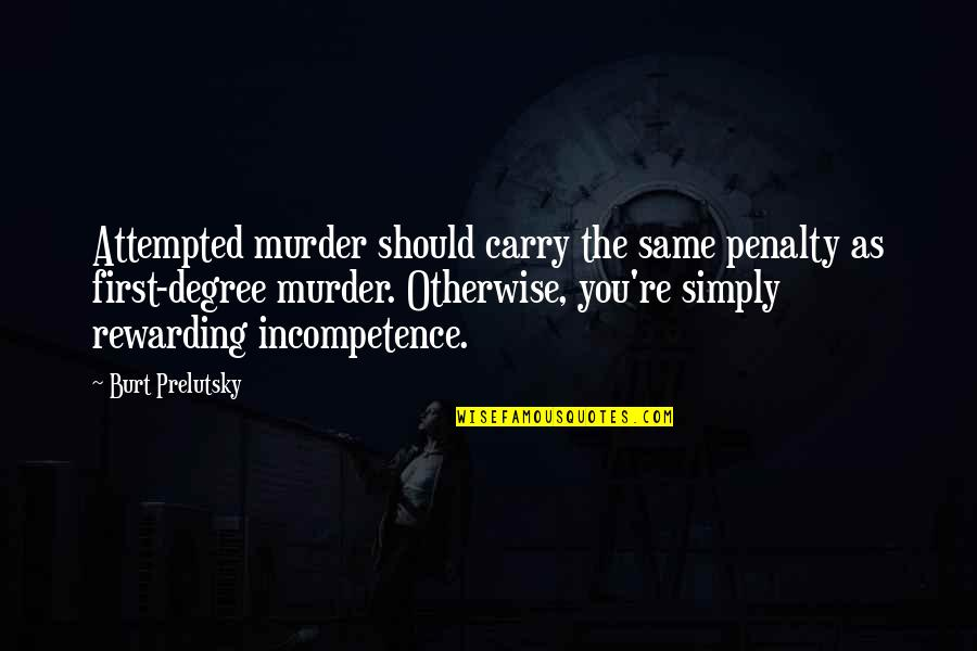 Burt Quotes By Burt Prelutsky: Attempted murder should carry the same penalty as