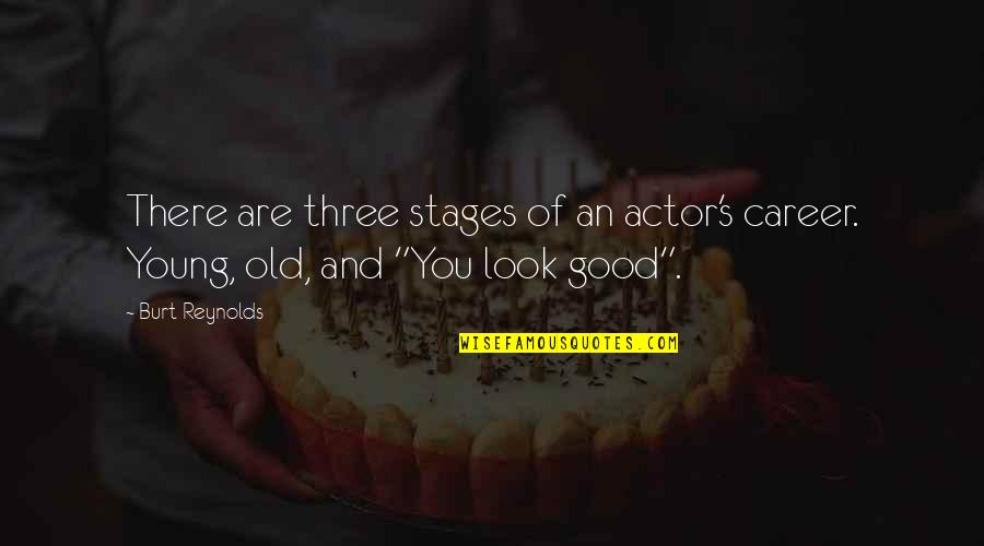 Burt Quotes By Burt Reynolds: There are three stages of an actor's career.
