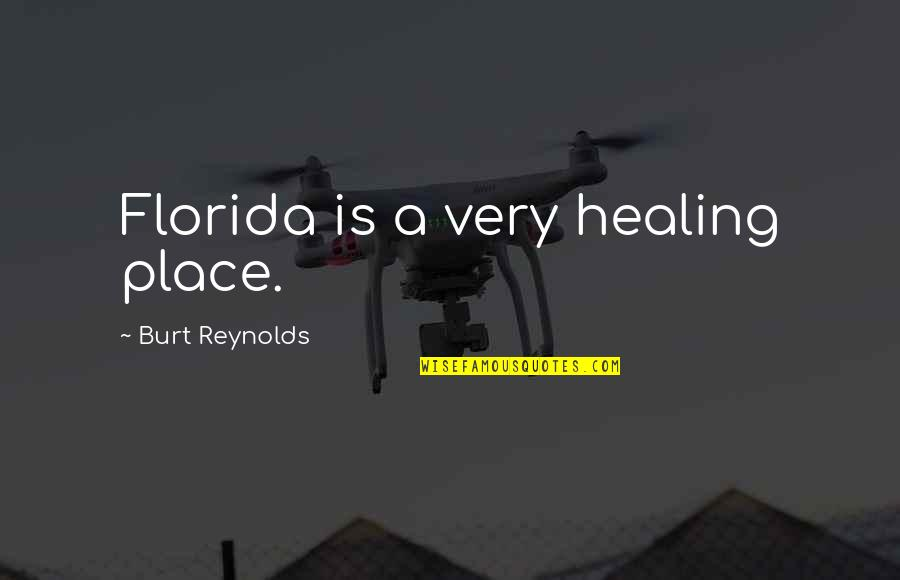 Burt Quotes By Burt Reynolds: Florida is a very healing place.