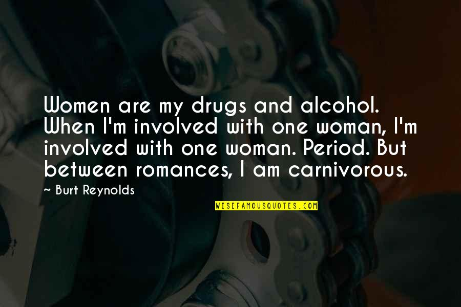 Burt Quotes By Burt Reynolds: Women are my drugs and alcohol. When I'm