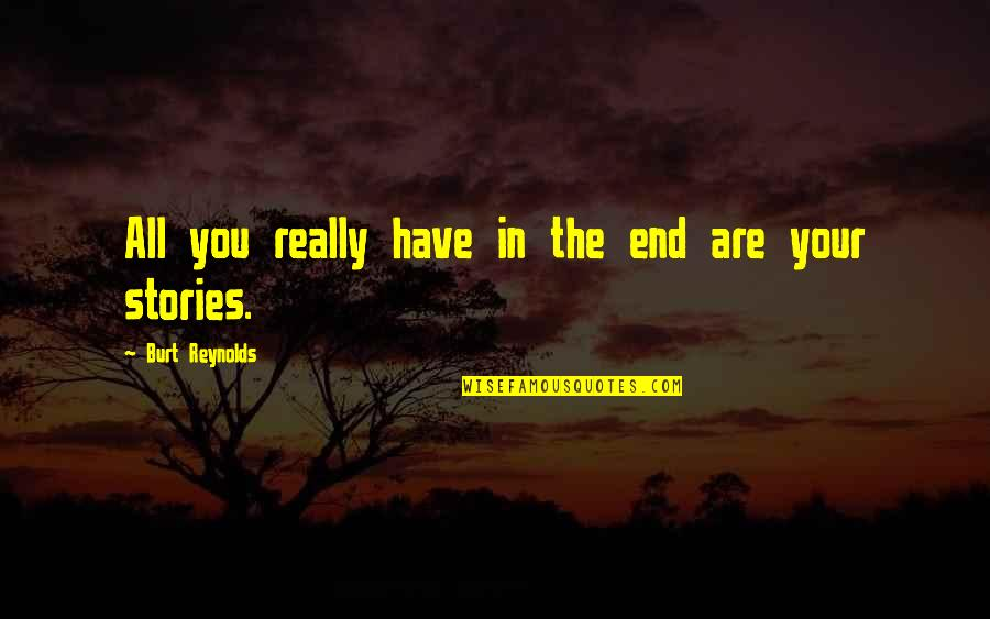 Burt Quotes By Burt Reynolds: All you really have in the end are