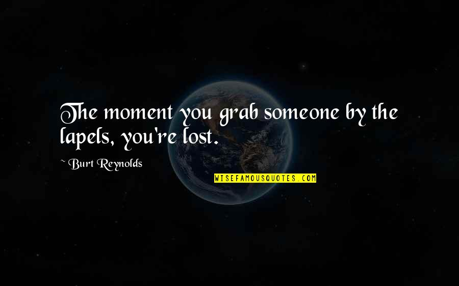 Burt Quotes By Burt Reynolds: The moment you grab someone by the lapels,