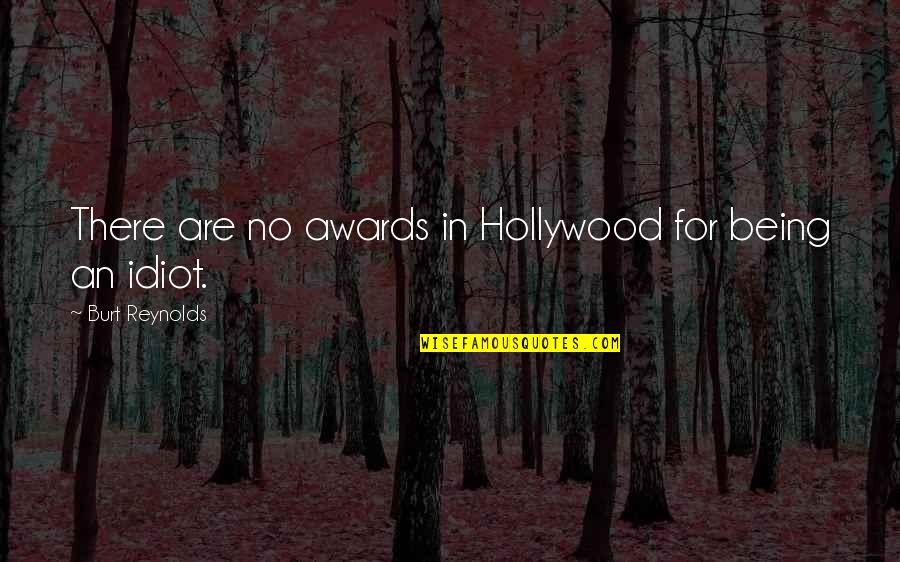 Burt Quotes By Burt Reynolds: There are no awards in Hollywood for being