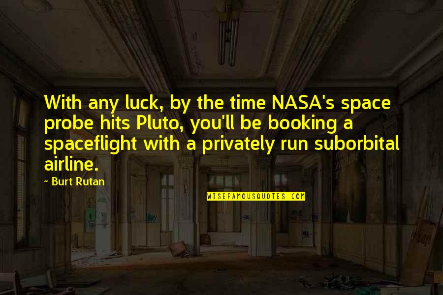 Burt Quotes By Burt Rutan: With any luck, by the time NASA's space