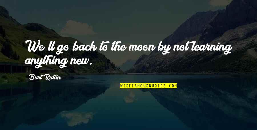 Burt Quotes By Burt Rutan: We'll go back to the moon by not