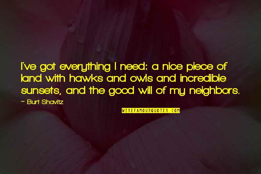 Burt Quotes By Burt Shavitz: I've got everything I need: a nice piece
