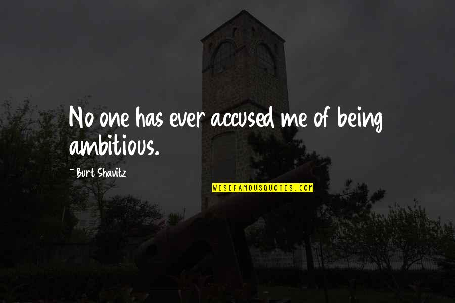 Burt Quotes By Burt Shavitz: No one has ever accused me of being