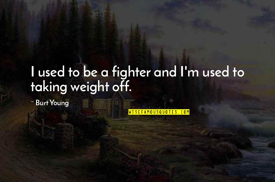 Burt Quotes By Burt Young: I used to be a fighter and I'm