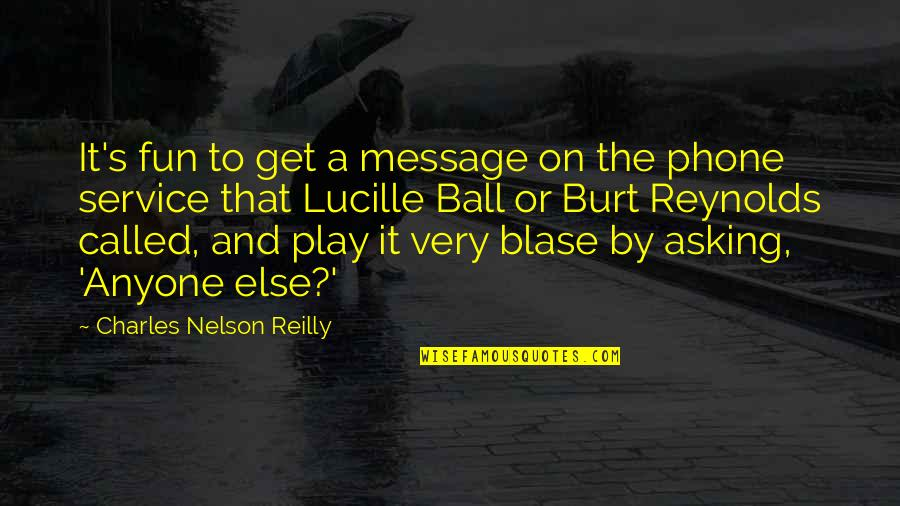 Burt Quotes By Charles Nelson Reilly: It's fun to get a message on the