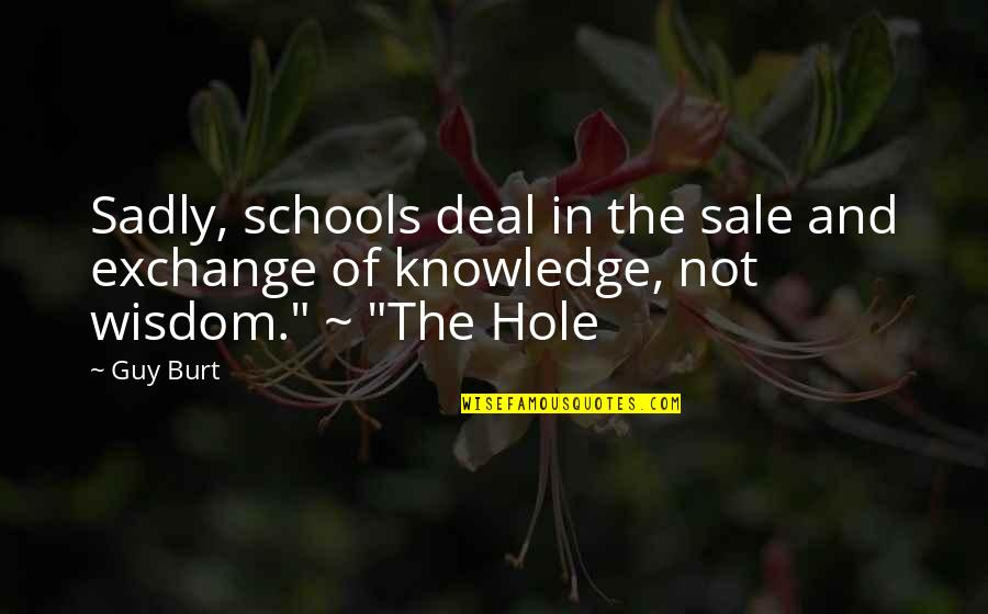 Burt Quotes By Guy Burt: Sadly, schools deal in the sale and exchange
