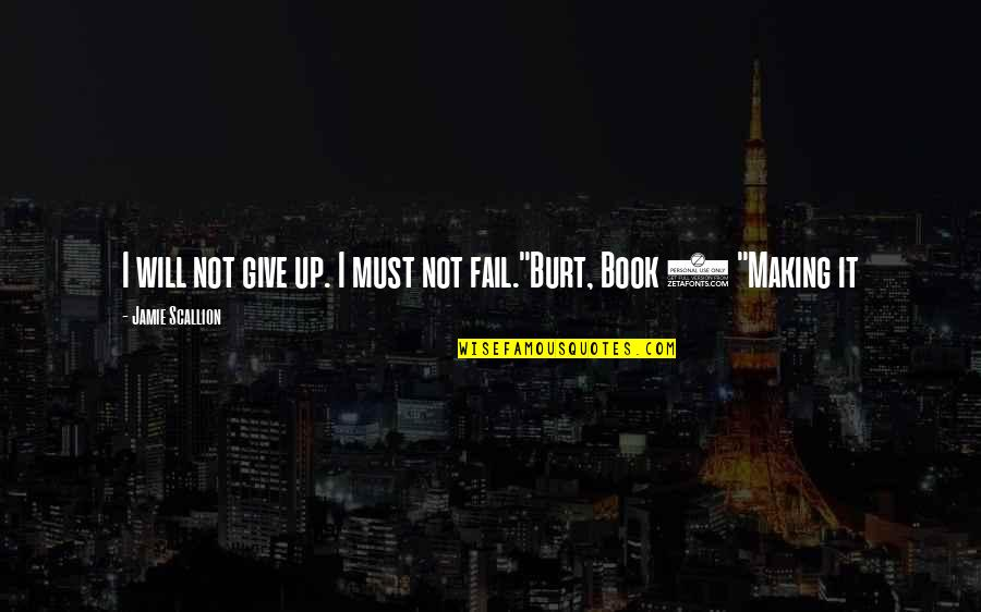 Burt Quotes By Jamie Scallion: I will not give up. I must not