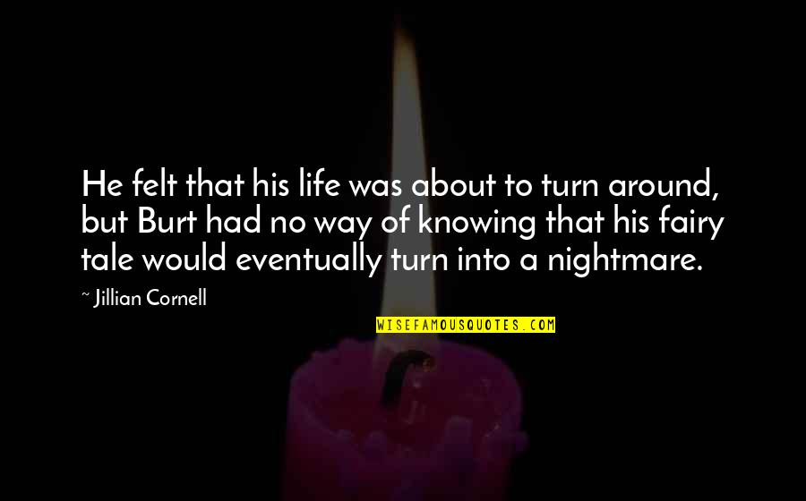 Burt Quotes By Jillian Cornell: He felt that his life was about to