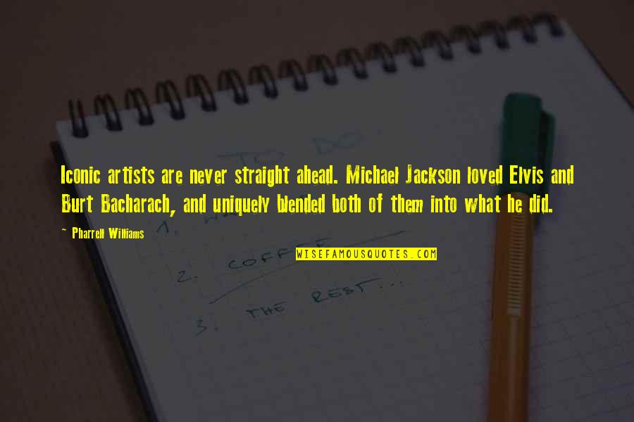 Burt Quotes By Pharrell Williams: Iconic artists are never straight ahead. Michael Jackson