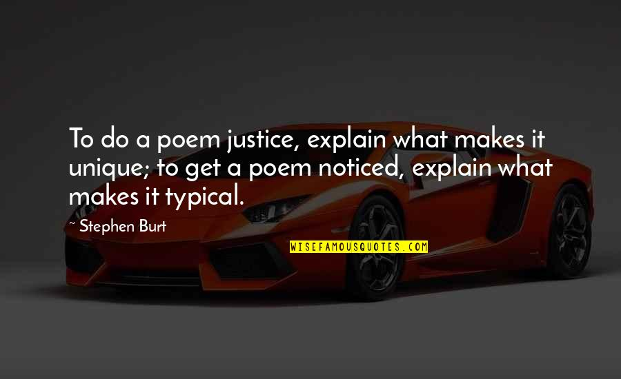 Burt Quotes By Stephen Burt: To do a poem justice, explain what makes