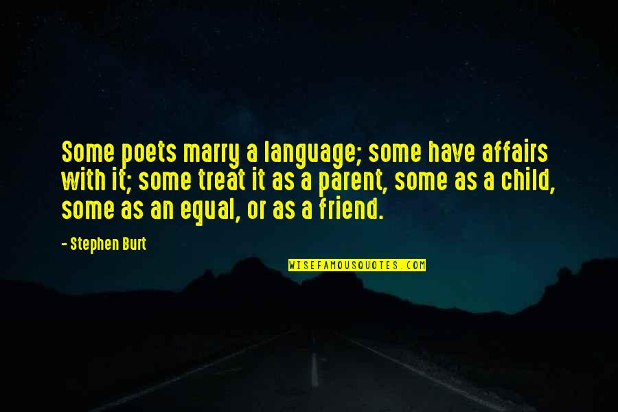 Burt Quotes By Stephen Burt: Some poets marry a language; some have affairs