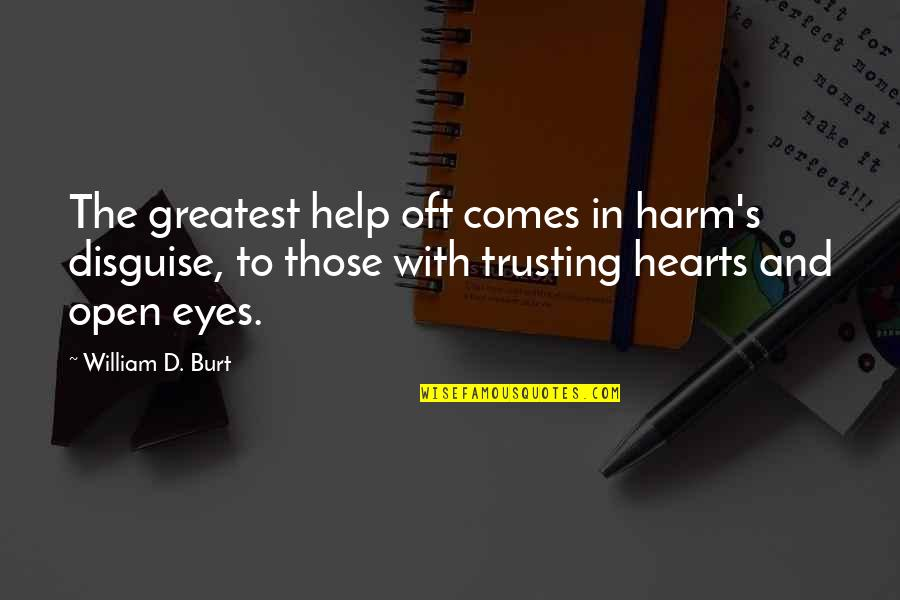 Burt Quotes By William D. Burt: The greatest help oft comes in harm's disguise,