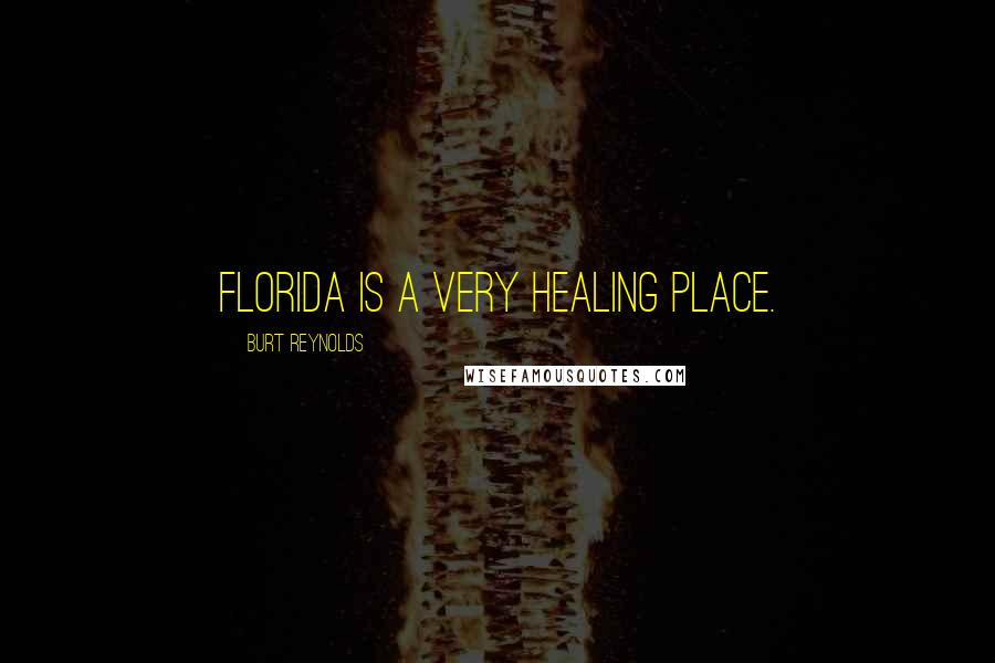 Burt Reynolds quotes: Florida is a very healing place.