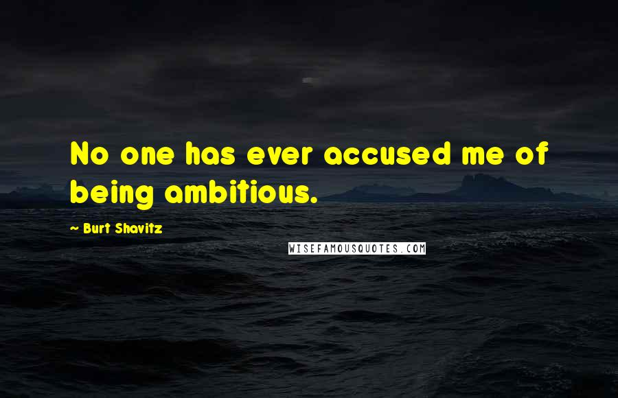 Burt Shavitz quotes: No one has ever accused me of being ambitious.