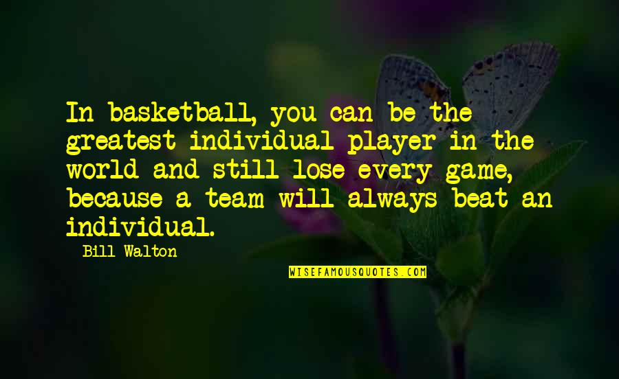 Bury The Pain Quotes By Bill Walton: In basketball, you can be the greatest individual