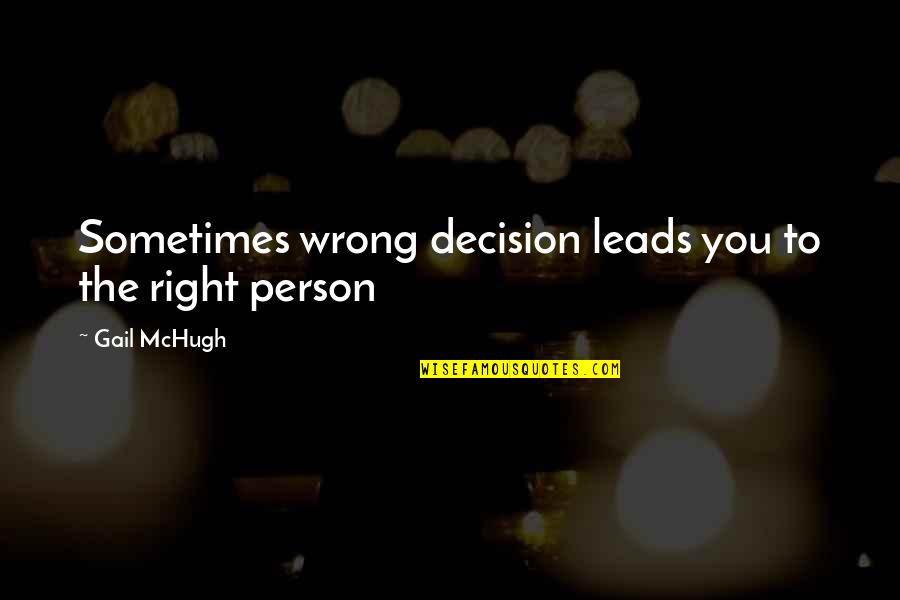 Bury The Pain Quotes By Gail McHugh: Sometimes wrong decision leads you to the right