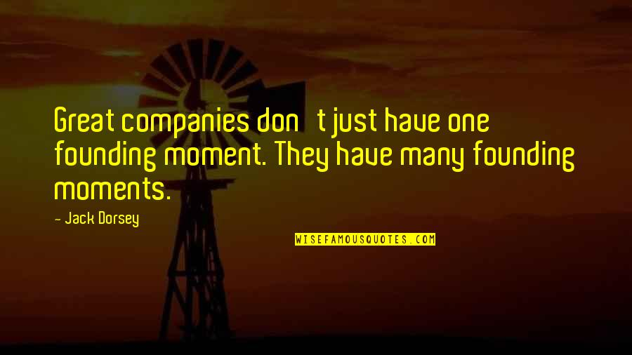 Bury The Pain Quotes By Jack Dorsey: Great companies don't just have one founding moment.