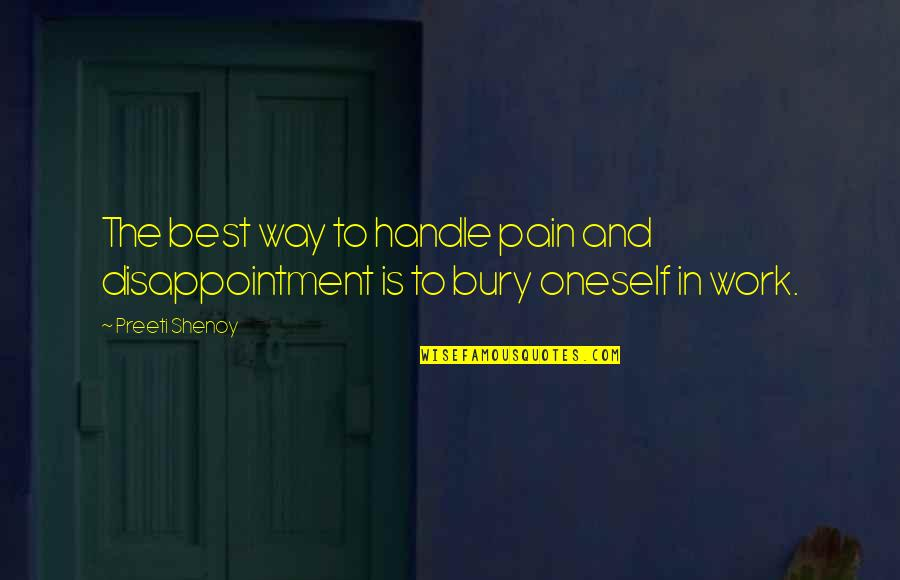 Bury The Pain Quotes By Preeti Shenoy: The best way to handle pain and disappointment