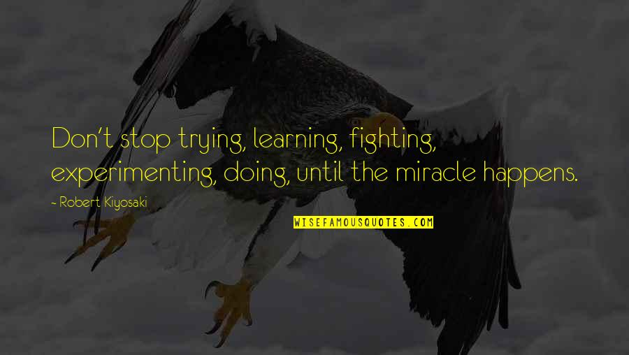 Bus Tickets Quotes By Robert Kiyosaki: Don't stop trying, learning, fighting, experimenting, doing, until