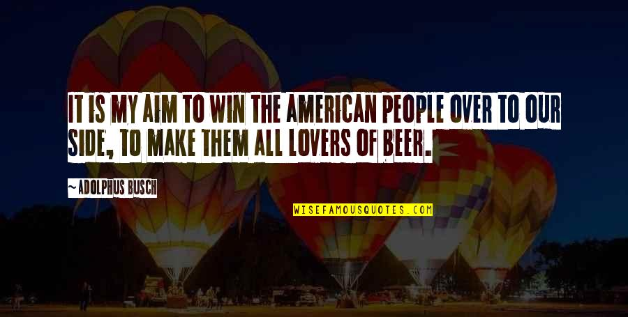 Busch Beer Quotes By Adolphus Busch: It is my aim to win the american