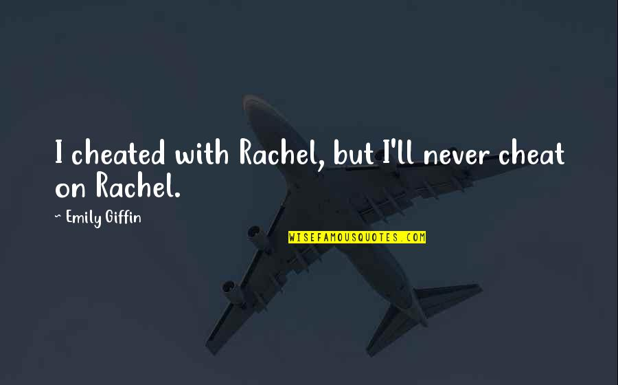 Bush Nwo Quotes By Emily Giffin: I cheated with Rachel, but I'll never cheat