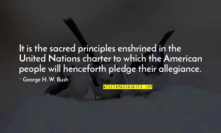Bush Nwo Quotes By George H. W. Bush: It is the sacred principles enshrined in the