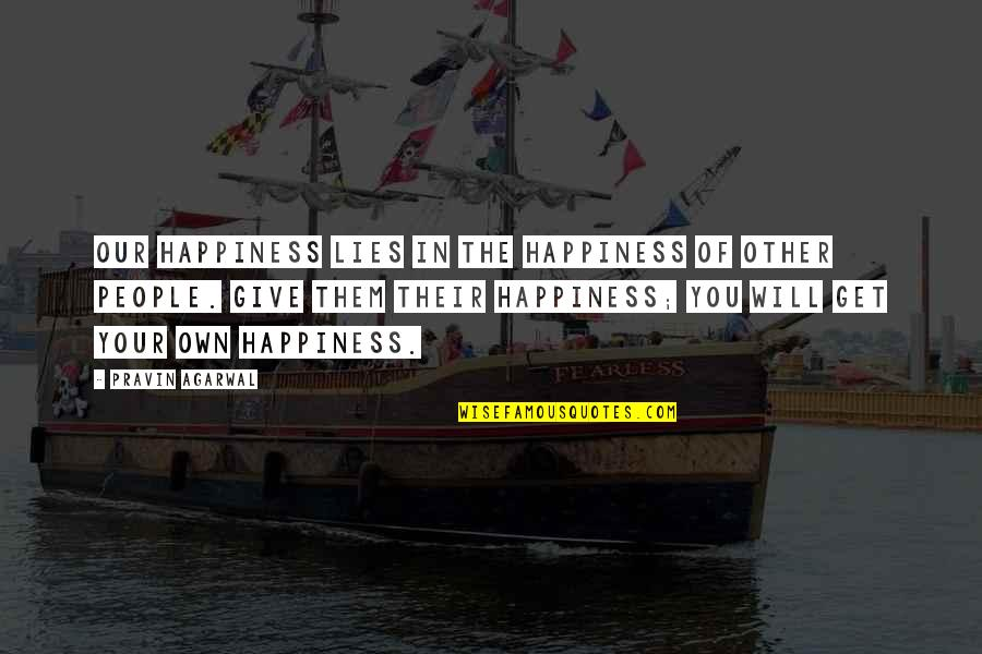 Bush Nwo Quotes By Pravin Agarwal: Our happiness lies in the happiness of other