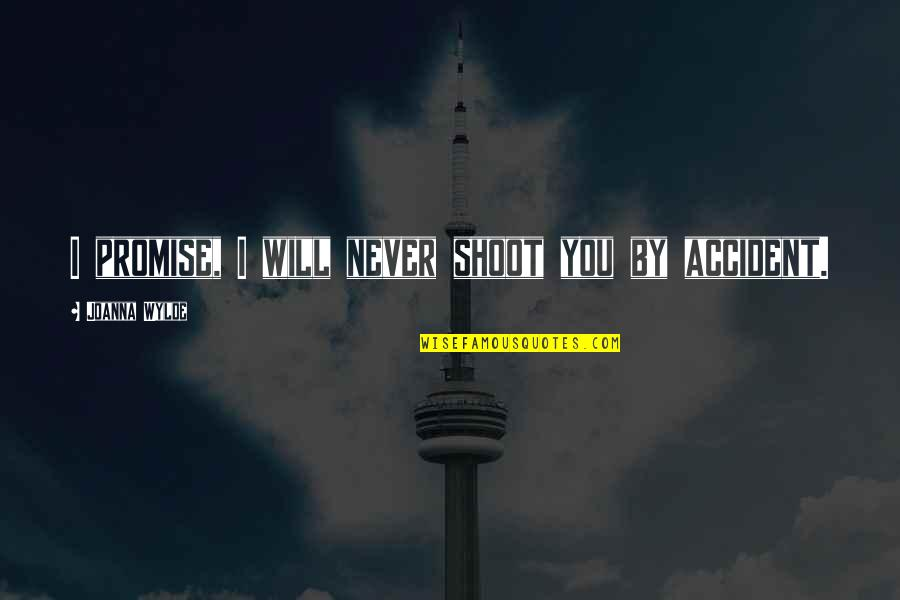 Bushido Blade Quotes By Joanna Wylde: I promise, I will never shoot you by