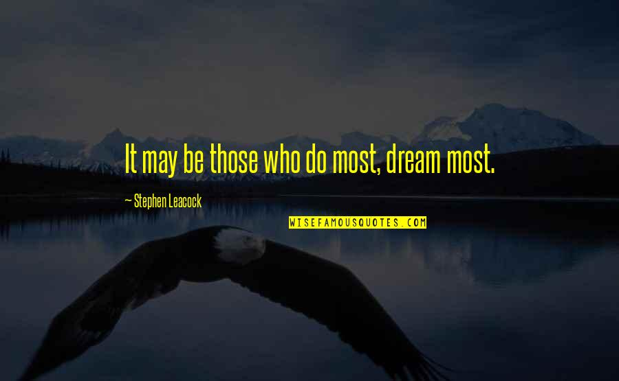 Bushido Blade Quotes By Stephen Leacock: It may be those who do most, dream