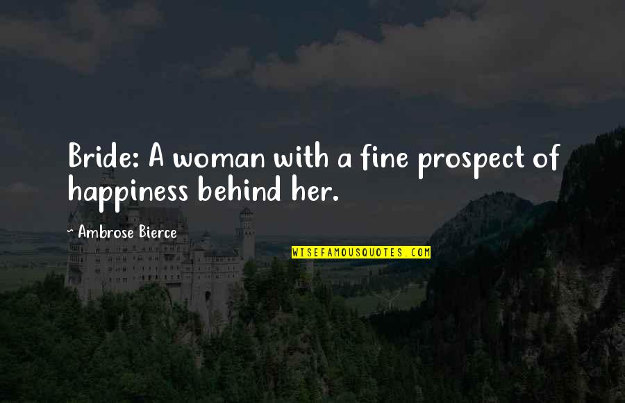 Business Administration Students Quotes By Ambrose Bierce: Bride: A woman with a fine prospect of