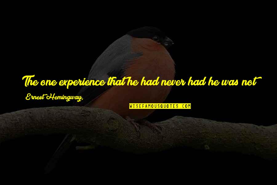 Business Administration Students Quotes By Ernest Hemingway,: The one experience that he had never had