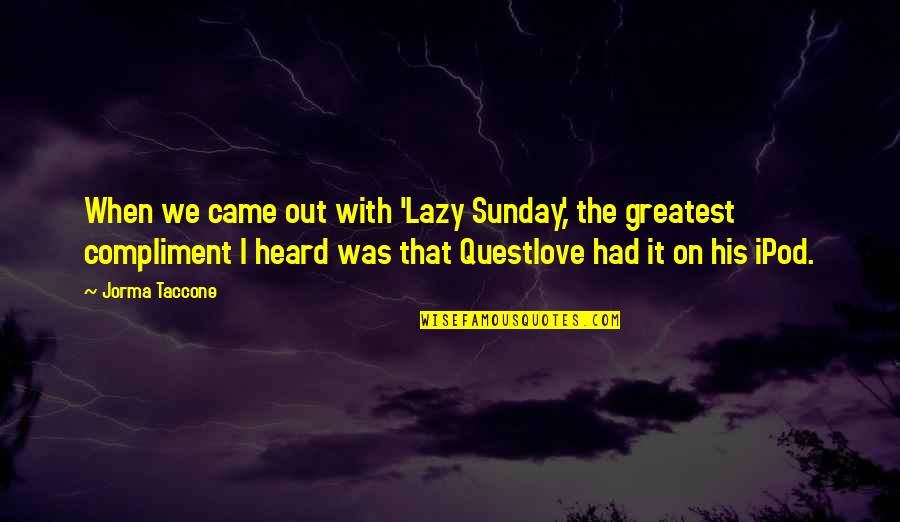 Business Administration Students Quotes By Jorma Taccone: When we came out with 'Lazy Sunday,' the