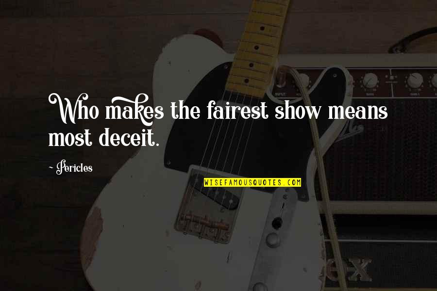 Business Administration Students Quotes By Pericles: Who makes the fairest show means most deceit.