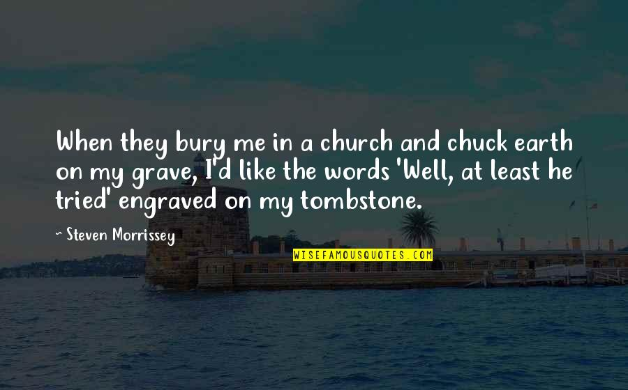Business Administration Students Quotes By Steven Morrissey: When they bury me in a church and