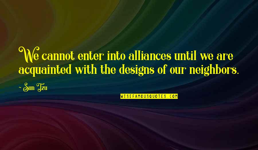 Business Alliances Quotes By Sun Tzu: We cannot enter into alliances until we are
