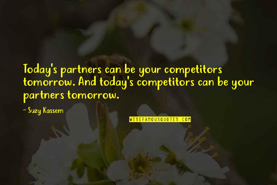 Business Alliances Quotes By Suzy Kassem: Today's partners can be your competitors tomorrow. And