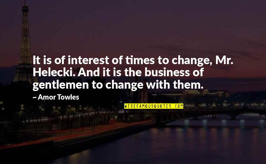 Business And Change Quotes By Amor Towles: It is of interest of times to change,