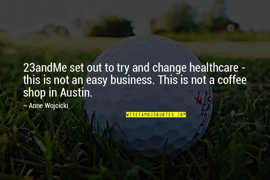 Business And Change Quotes By Anne Wojcicki: 23andMe set out to try and change healthcare